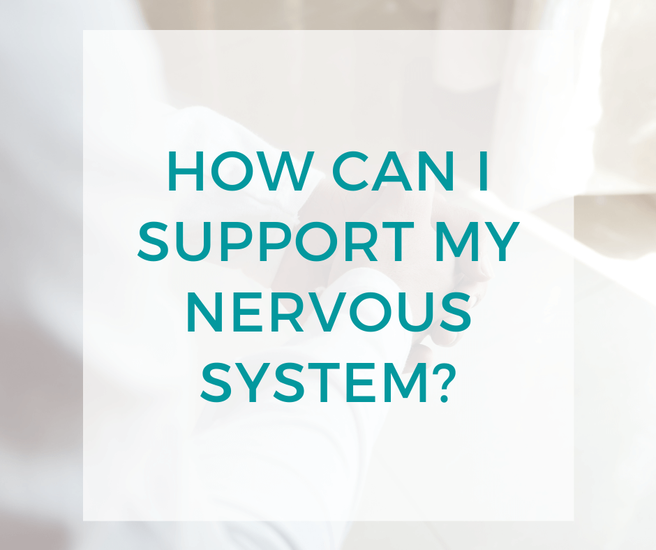 How can I support my nervous system